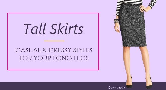 Skirts for tall women come in a longer length to fit your height.