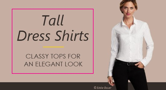 Tall dress shirts and blouses give you a professional look in a size that fits.