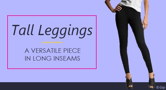 Women's tall leggings are a versatile piece that come in the long inseams you need.