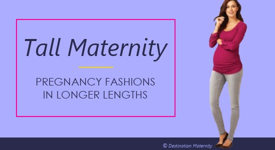 Have a stylish nine months of pregnancy in tall maternity clothes.