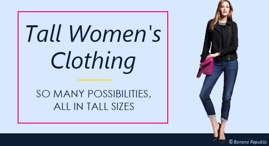 Update your wardrobe with tall women's clothing that fits!