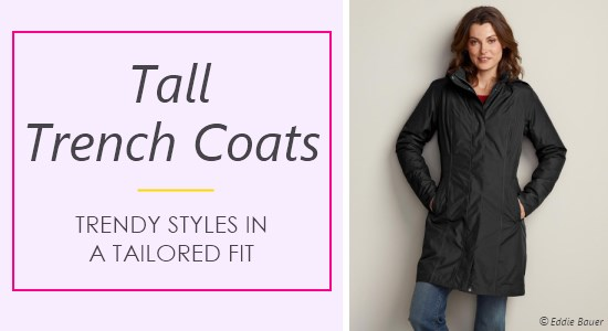 Women's trench coats are classic, yet trendy and come in the tall sizes you need to stay covered and warm.
