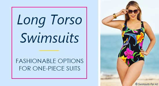 Tall women have many fun choices for one-piece long torso swimsuits.