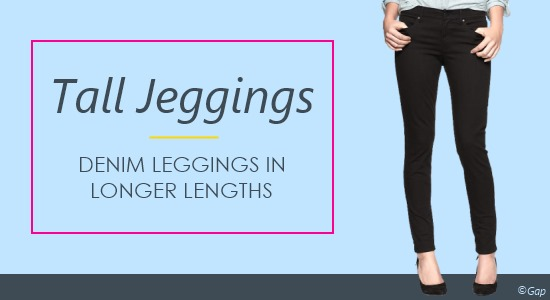 Women's tall jeggings, or denim leggings, are a trendy look in longer lengths.