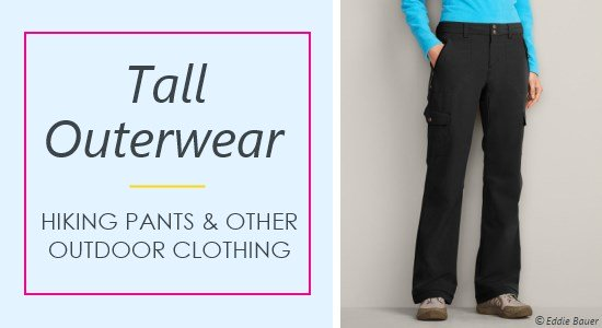 Tall women's hiking pants and other outerwear clothing will keep you covered during your outdoor adventures.