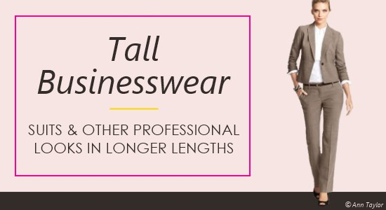 Women's tall suits and other businesswear styles give you the right look and fit for work.