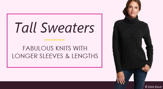 Ladies tall sweaters come in a variety of options for knits with longer sleeves and lengths.